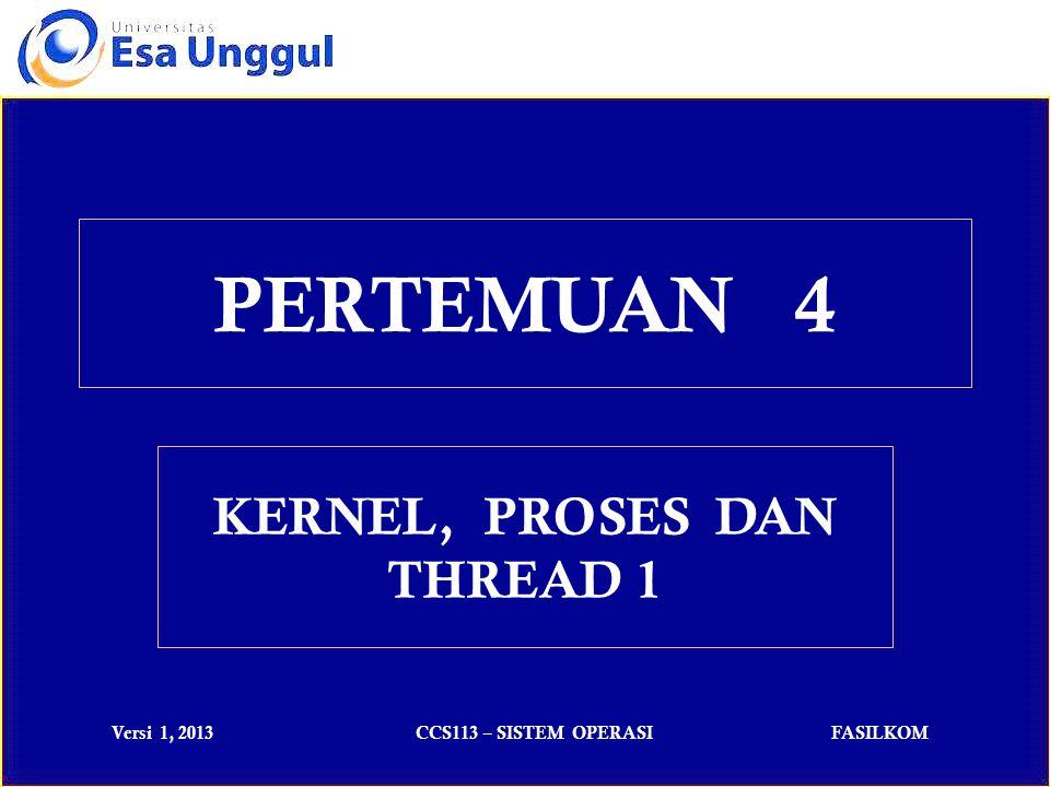 Versi 1, 2013CCS113 – SISTEM OPERASIFASILKOM Dalam ilmu komputer, KERNEL adalah suatu perangkat lunak yang menjadi bagian utama dari sebuah sistem operasi.