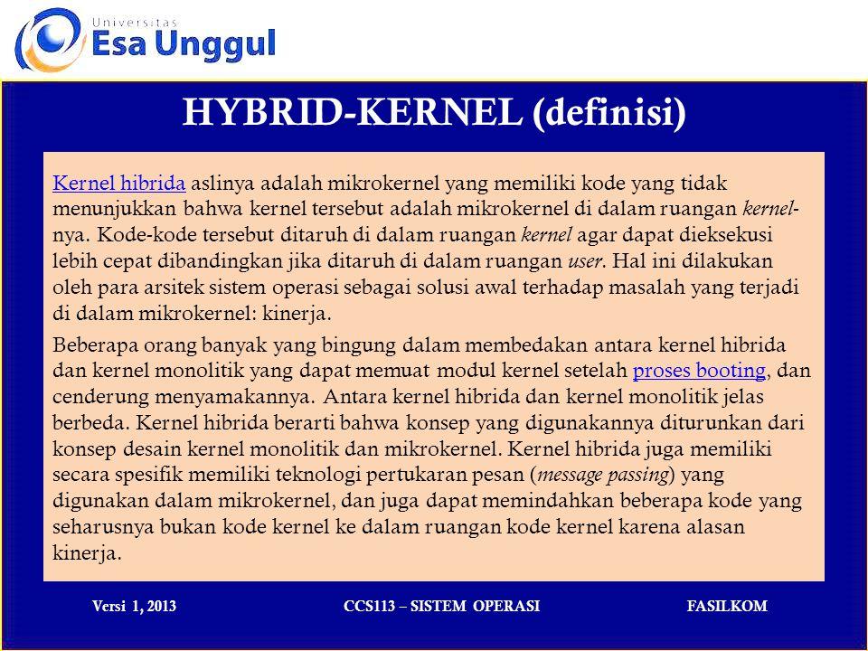 Versi 1, 2013CCS113 – SISTEM OPERASIFASILKOM HYBRID-KERNEL (usable) Di bawah ini adalah beberapa sistem operasi yang menggunakan kernel hibrida: BeOSBeOS, sebuah sistem operasi yang memiliki kinerja tinggi untuk aplikasi multimedia.
