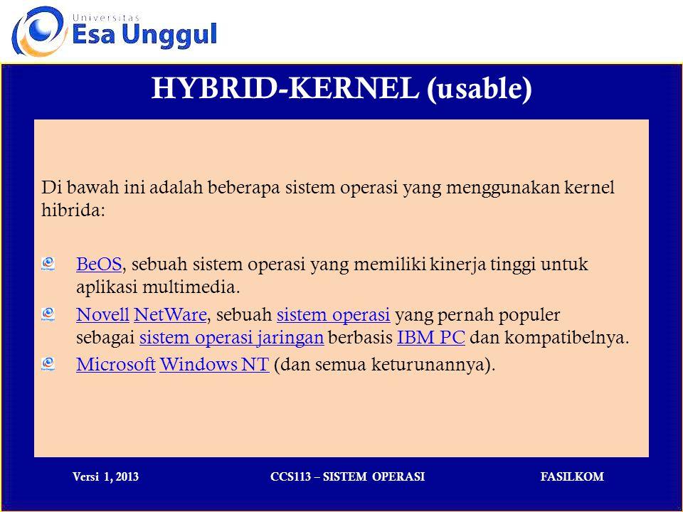 Versi 1, 2013CCS113 – SISTEM OPERASIFASILKOM Sebenarnya, Exokernel bukanlah pendekatan kernel sistem operasi yang umum— seperti halnya microkernel atau monolithic kernel yang populer, melainkan sebuah struktur sistem operasi yang disusun secara vertikal.