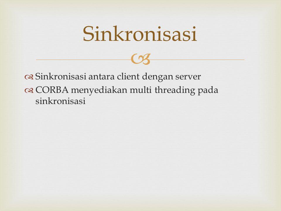   Sinkronisasi antara client dengan server  CORBA menyediakan multi threading pada sinkronisasi Sinkronisasi