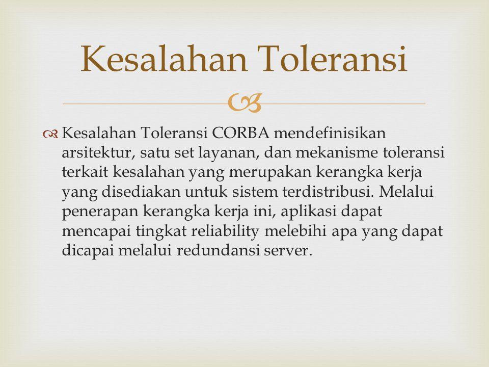   Kesalahan Toleransi CORBA mendefinisikan arsitektur, satu set layanan, dan mekanisme toleransi terkait kesalahan yang merupakan kerangka kerja yan