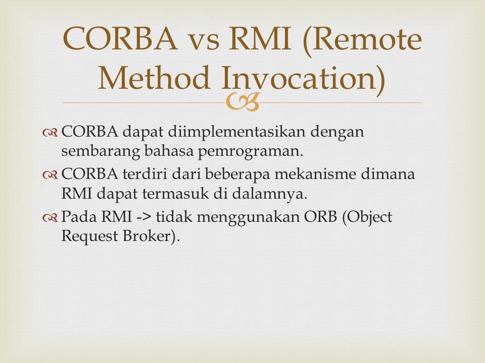   CORBA dapat diimplementasikan dengan sembarang bahasa pemrograman.  CORBA terdiri dari beberapa mekanisme dimana RMI dapat termasuk di dalamnya.