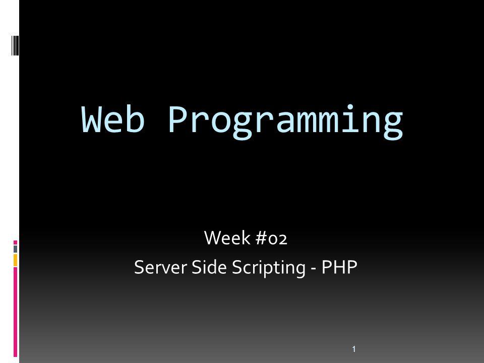 Web Programming 1 Week #02 Server Side Scripting - PHP
