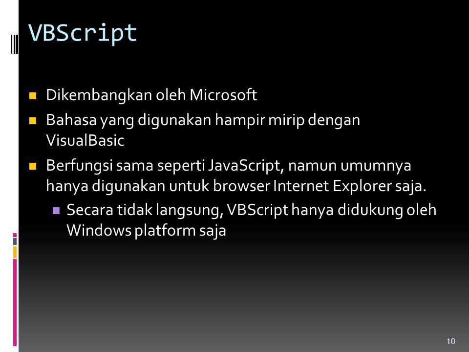 VBScript Dikembangkan oleh Microsoft Bahasa yang digunakan hampir mirip dengan VisualBasic Berfungsi sama seperti JavaScript, namun umumnya hanya digu
