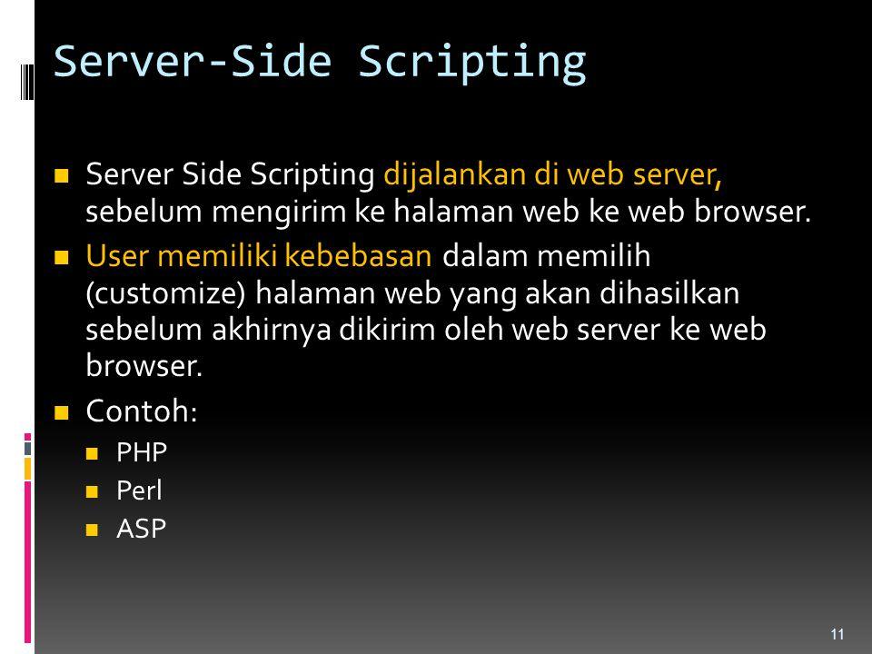 Server-Side Scripting Server Side Scripting dijalankan di web server, sebelum mengirim ke halaman web ke web browser. User memiliki kebebasan dalam me