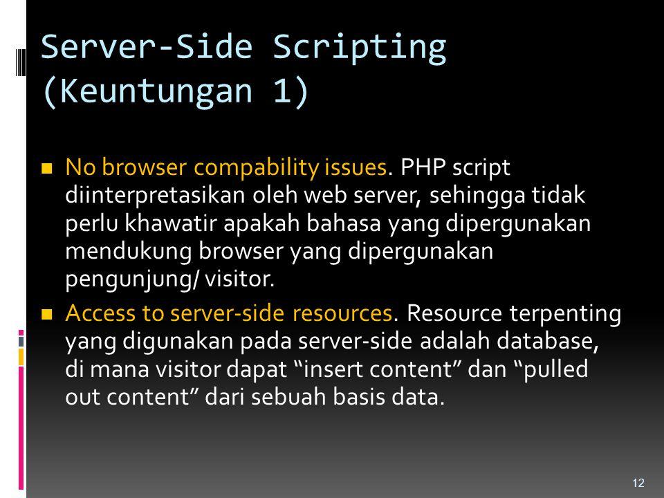 Server-Side Scripting (Keuntungan 1) No browser compability issues. PHP script diinterpretasikan oleh web server, sehingga tidak perlu khawatir apakah