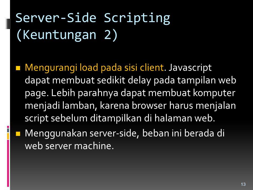 Server-Side Scripting (Keuntungan 2) Mengurangi load pada sisi client. Javascript dapat membuat sedikit delay pada tampilan web page. Lebih parahnya d