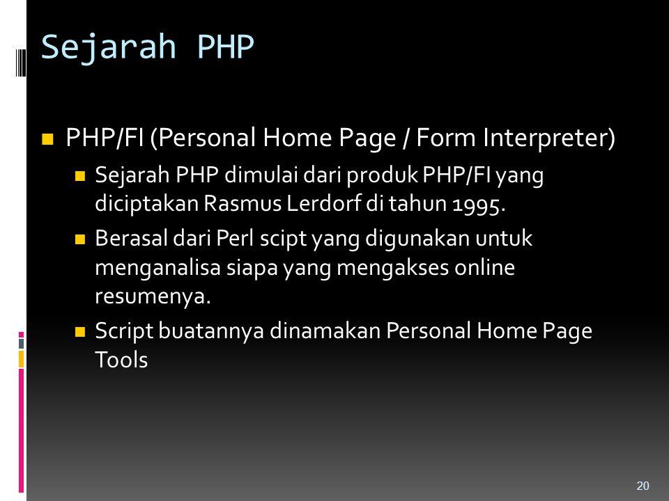 Sejarah PHP PHP/FI (Personal Home Page / Form Interpreter) Sejarah PHP dimulai dari produk PHP/FI yang diciptakan Rasmus Lerdorf di tahun 1995. Berasa