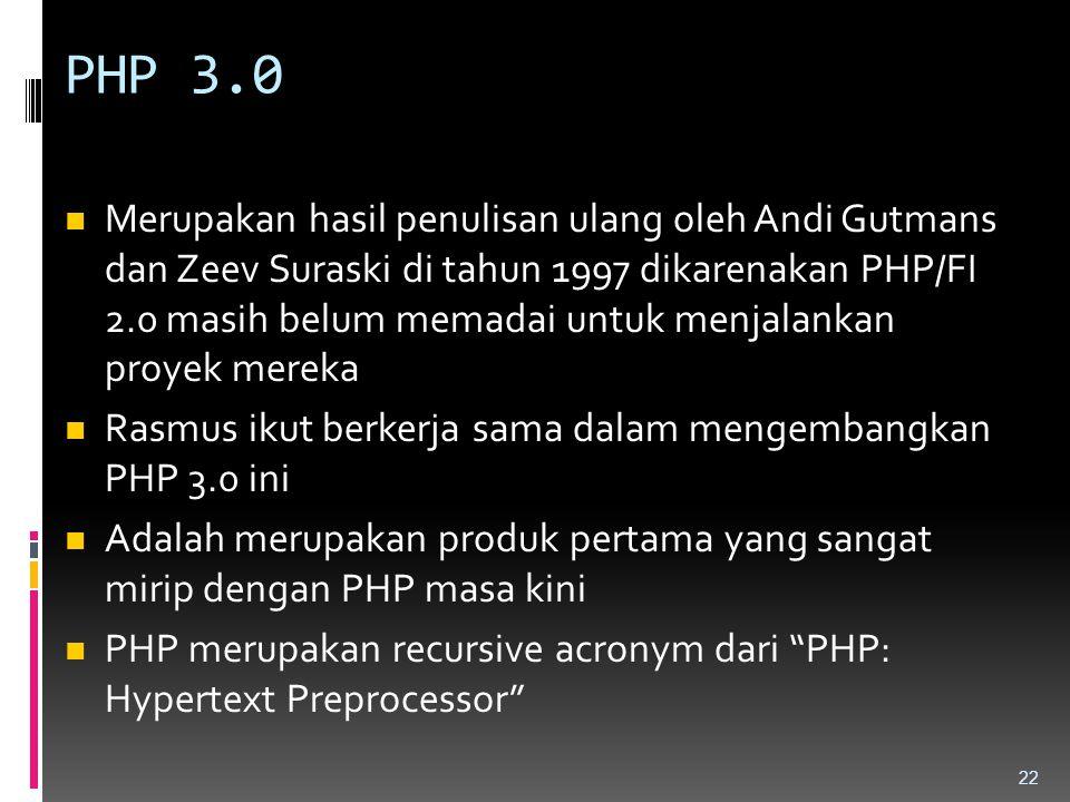 PHP 3.0 Merupakan hasil penulisan ulang oleh Andi Gutmans dan Zeev Suraski di tahun 1997 dikarenakan PHP/FI 2.0 masih belum memadai untuk menjalankan