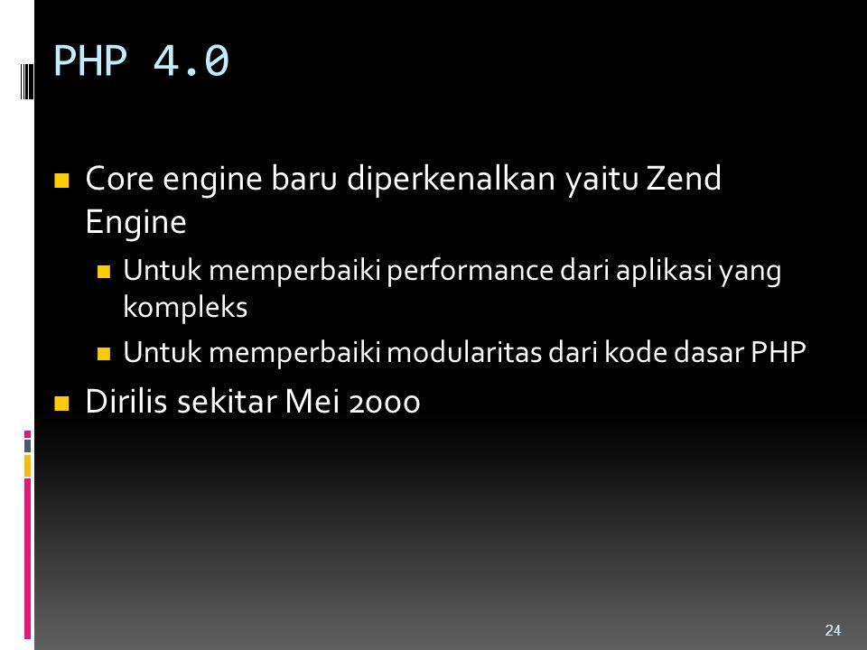 PHP 4.0 Core engine baru diperkenalkan yaitu Zend Engine Untuk memperbaiki performance dari aplikasi yang kompleks Untuk memperbaiki modularitas dari