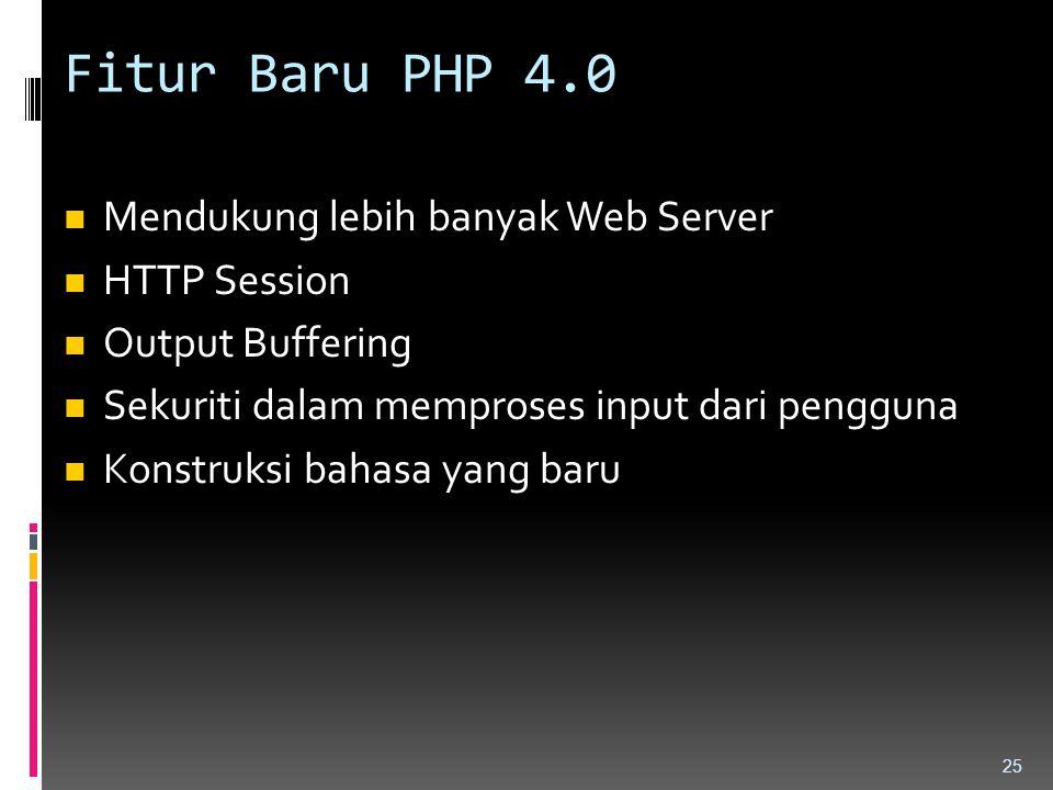 Fitur Baru PHP 4.0 Mendukung lebih banyak Web Server HTTP Session Output Buffering Sekuriti dalam memproses input dari pengguna Konstruksi bahasa yang