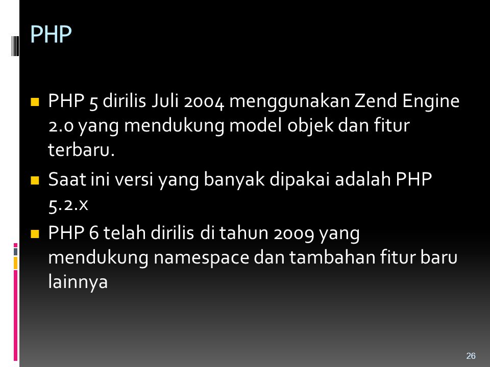 PHP PHP 5 dirilis Juli 2004 menggunakan Zend Engine 2.0 yang mendukung model objek dan fitur terbaru. Saat ini versi yang banyak dipakai adalah PHP 5.