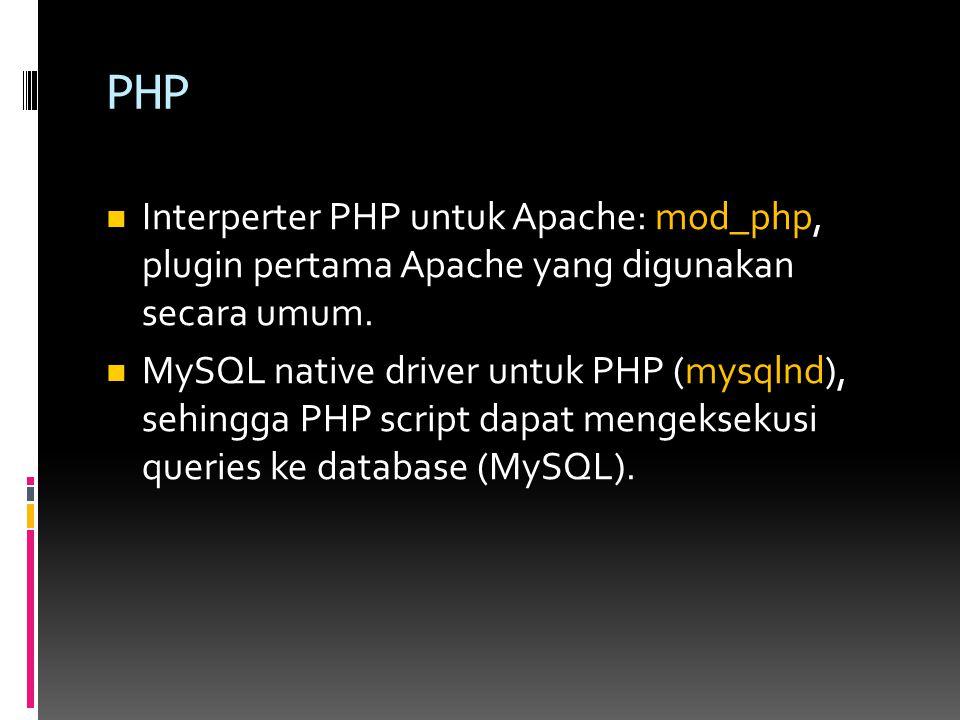 PHP Interperter PHP untuk Apache: mod_php, plugin pertama Apache yang digunakan secara umum. MySQL native driver untuk PHP (mysqlnd), sehingga PHP scr