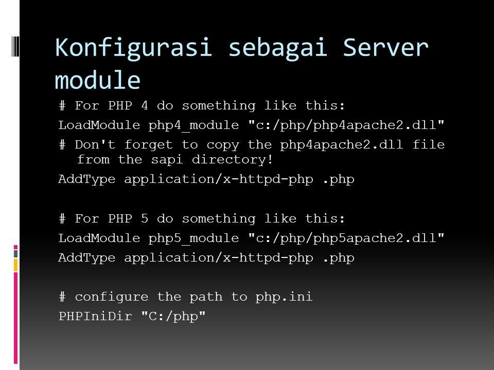 Konfigurasi sebagai Server module # For PHP 4 do something like this: LoadModule php4_module