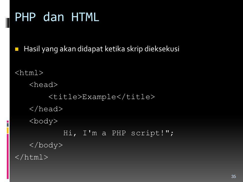 PHP dan HTML Hasil yang akan didapat ketika skrip dieksekusi Example Hi, I'm a PHP script!
