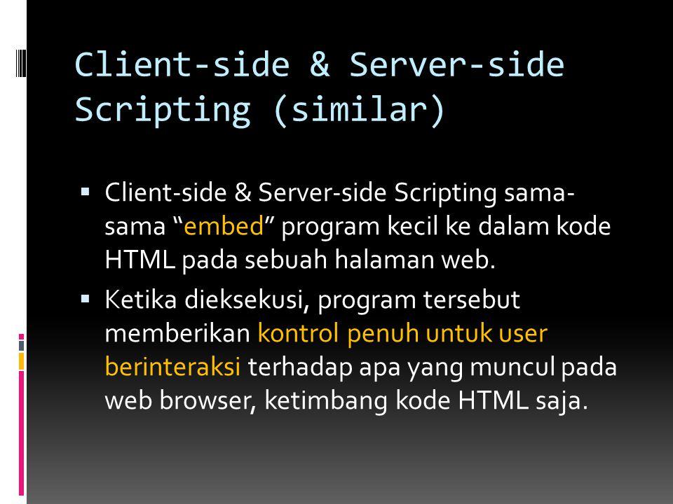 """Client-side & Server-side Scripting (similar)  Client-side & Server-side Scripting sama- sama """"embed"""" program kecil ke dalam kode HTML pada sebuah ha"""