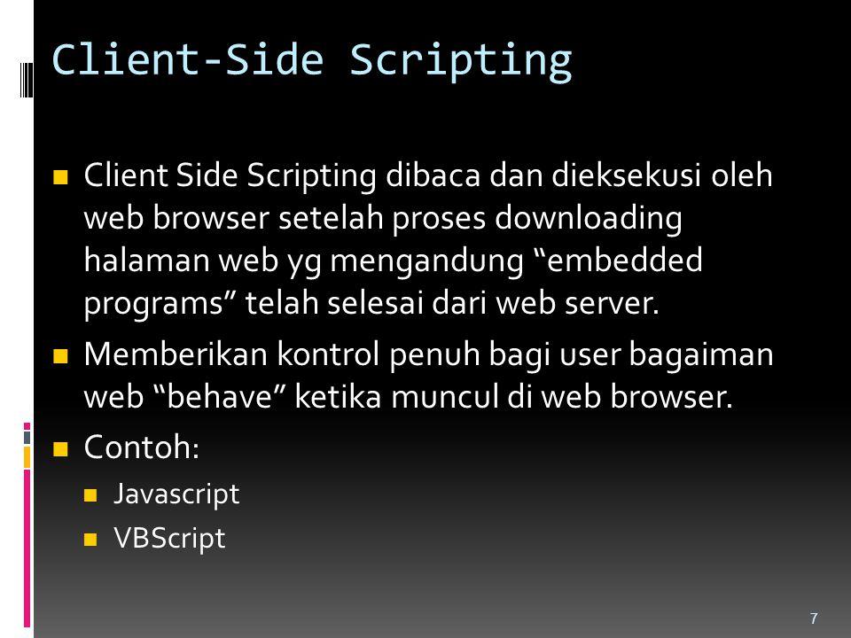 """Client-Side Scripting Client Side Scripting dibaca dan dieksekusi oleh web browser setelah proses downloading halaman web yg mengandung """"embedded prog"""