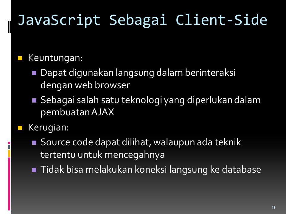 JavaScript Sebagai Client-Side Keuntungan: Dapat digunakan langsung dalam berinteraksi dengan web browser Sebagai salah satu teknologi yang diperlukan