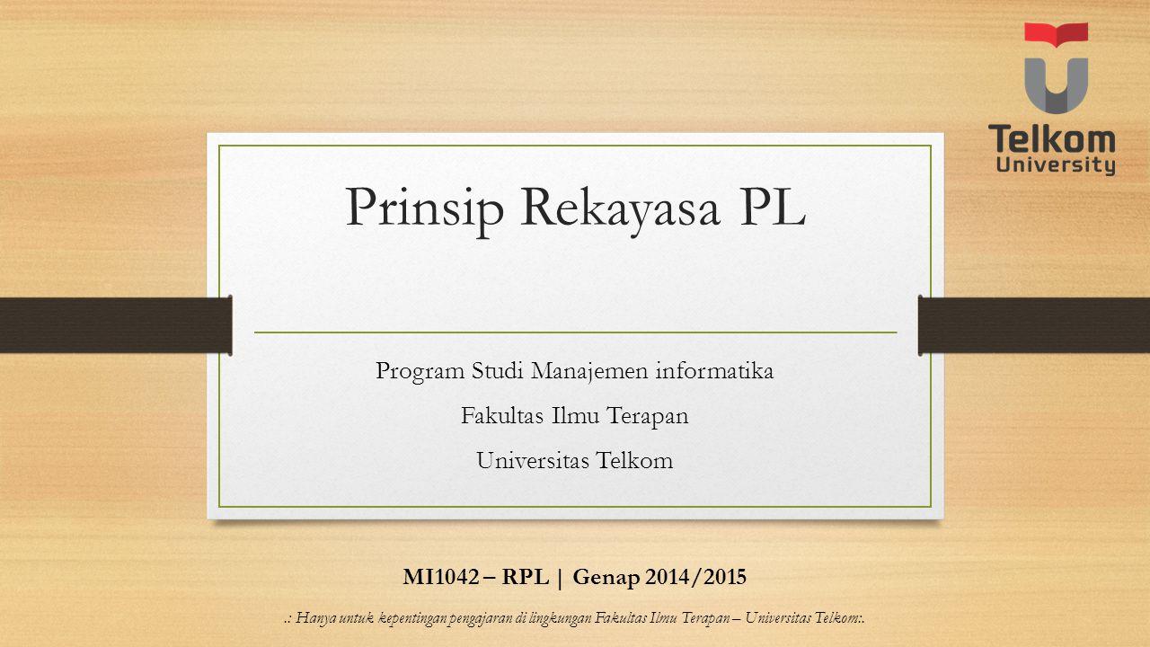 Prinsip Rekayasa PL Program Studi Manajemen informatika Fakultas Ilmu Terapan Universitas Telkom MI1042 – RPL | Genap 2014/2015.: Hanya untuk kepentin