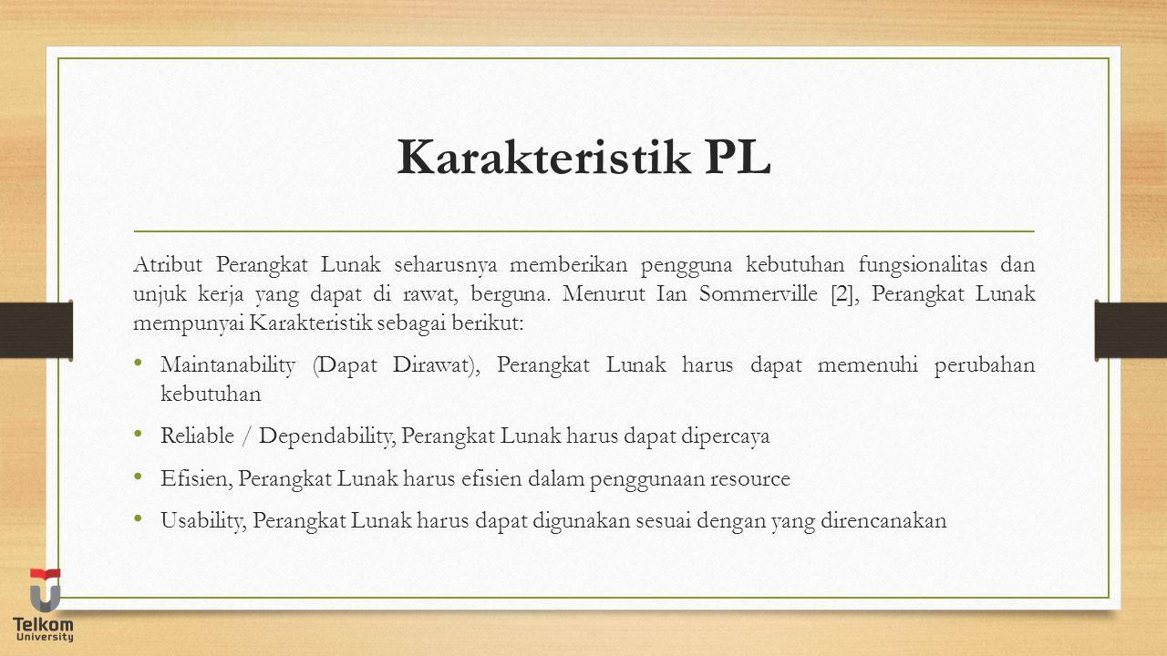 Karakteristik PL Atribut Perangkat Lunak seharusnya memberikan pengguna kebutuhan fungsionalitas dan unjuk kerja yang dapat di rawat, berguna. Menurut