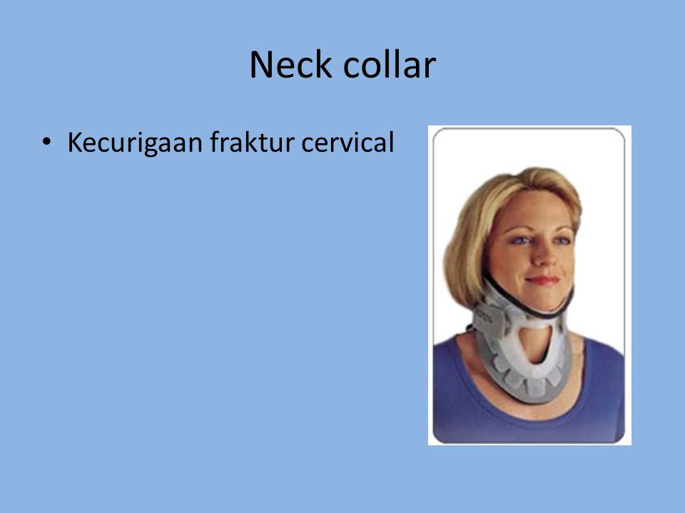 Kecurigaan fraktur cervical Neck collar