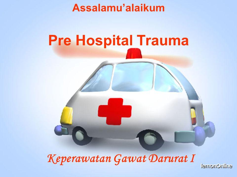 Assalamu'alaikum Pre Hospital Trauma Keperawatan Gawat Darurat I
