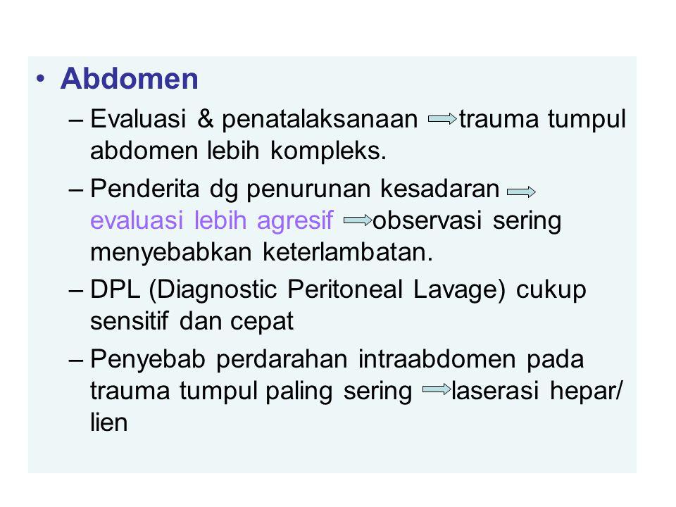 Abdomen –Evaluasi & penatalaksanaan trauma tumpul abdomen lebih kompleks. –Penderita dg penurunan kesadaran evaluasi lebih agresif observasi sering me