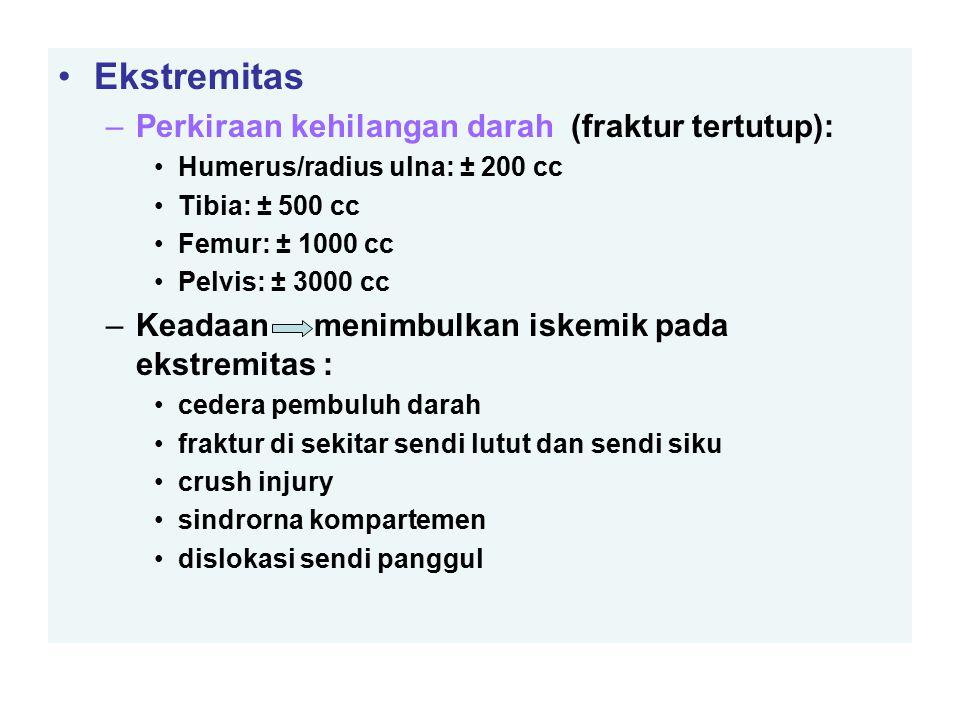 Ekstremitas –Perkiraan kehilangan darah (fraktur tertutup): Humerus/radius ulna: ± 200 cc Tibia: ± 500 cc Femur: ± 1000 cc Pelvis: ± 3000 cc –Keadaan