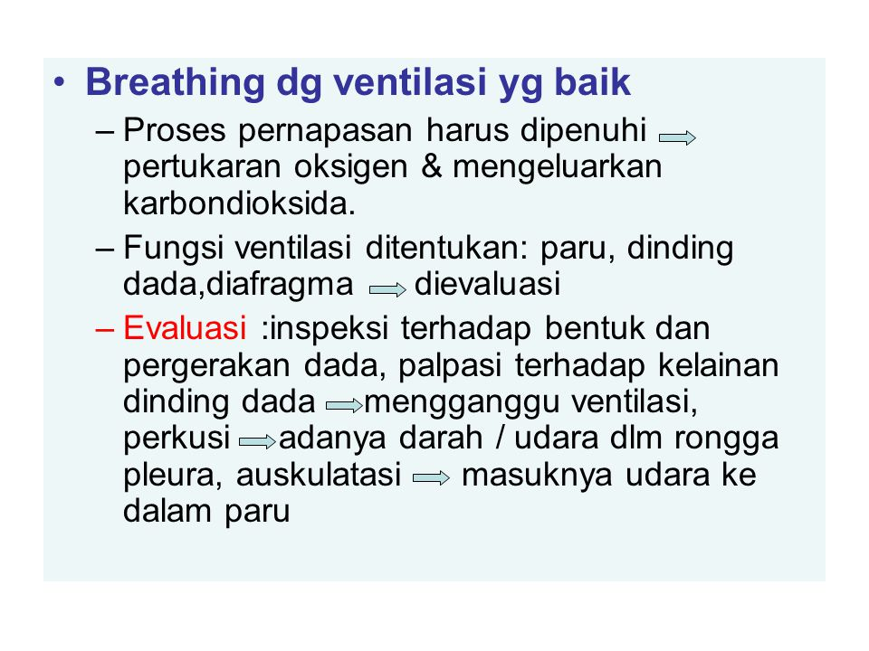 Breathing dg ventilasi yg baik –Proses pernapasan harus dipenuhi pertukaran oksigen & mengeluarkan karbondioksida. –Fungsi ventilasi ditentukan: paru,