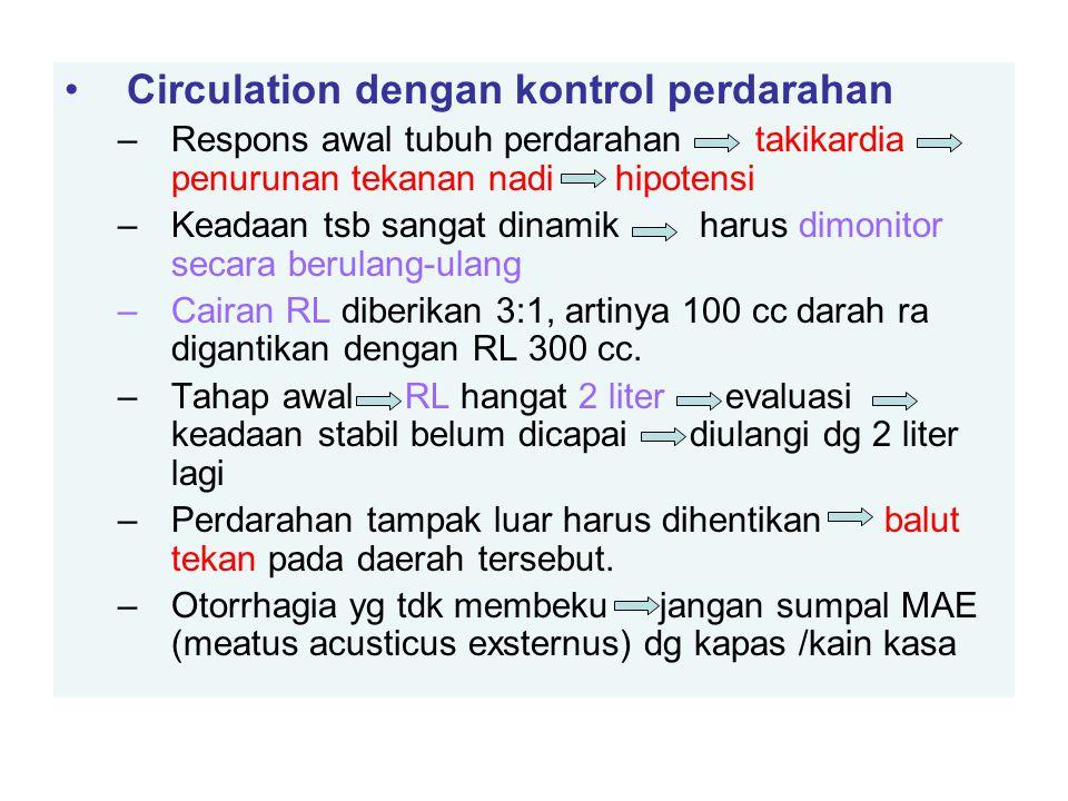 Circulation dengan kontrol perdarahan –Respons awal tubuh perdarahan takikardia penurunan tekanan nadi hipotensi –Keadaan tsb sangat dinamik harus dimonitor secara berulang-ulang –Cairan RL diberikan 3:1, artinya 100 cc darah ra digantikan dengan RL 300 cc.