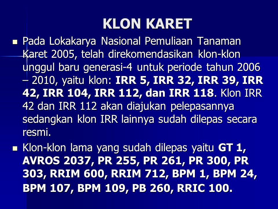 KLON KARET Pada Lokakarya Nasional Pemuliaan Tanaman Karet 2005, telah direkomendasikan klon-klon unggul baru generasi-4 untuk periode tahun 2006 – 20