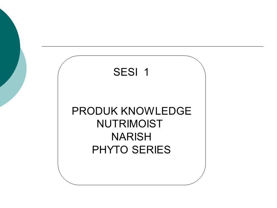 SESI 1 PRODUK KNOWLEDGE NUTRIMOIST NARISH PHYTO SERIES
