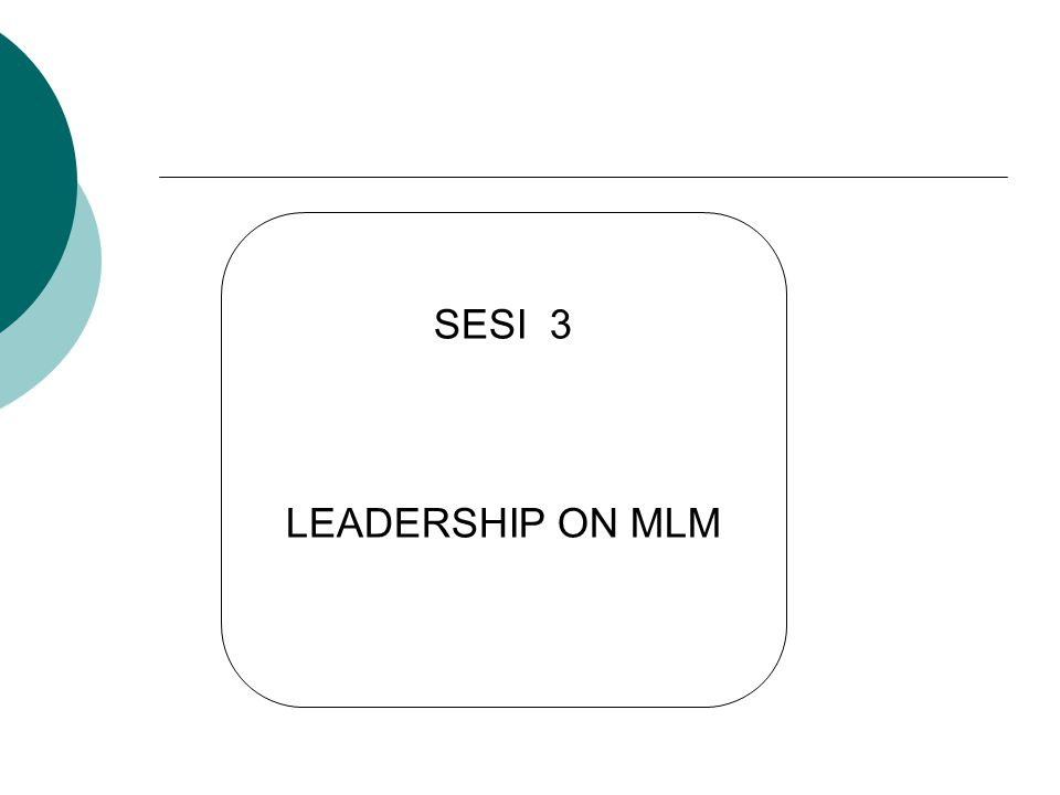 SESI 3 LEADERSHIP ON MLM