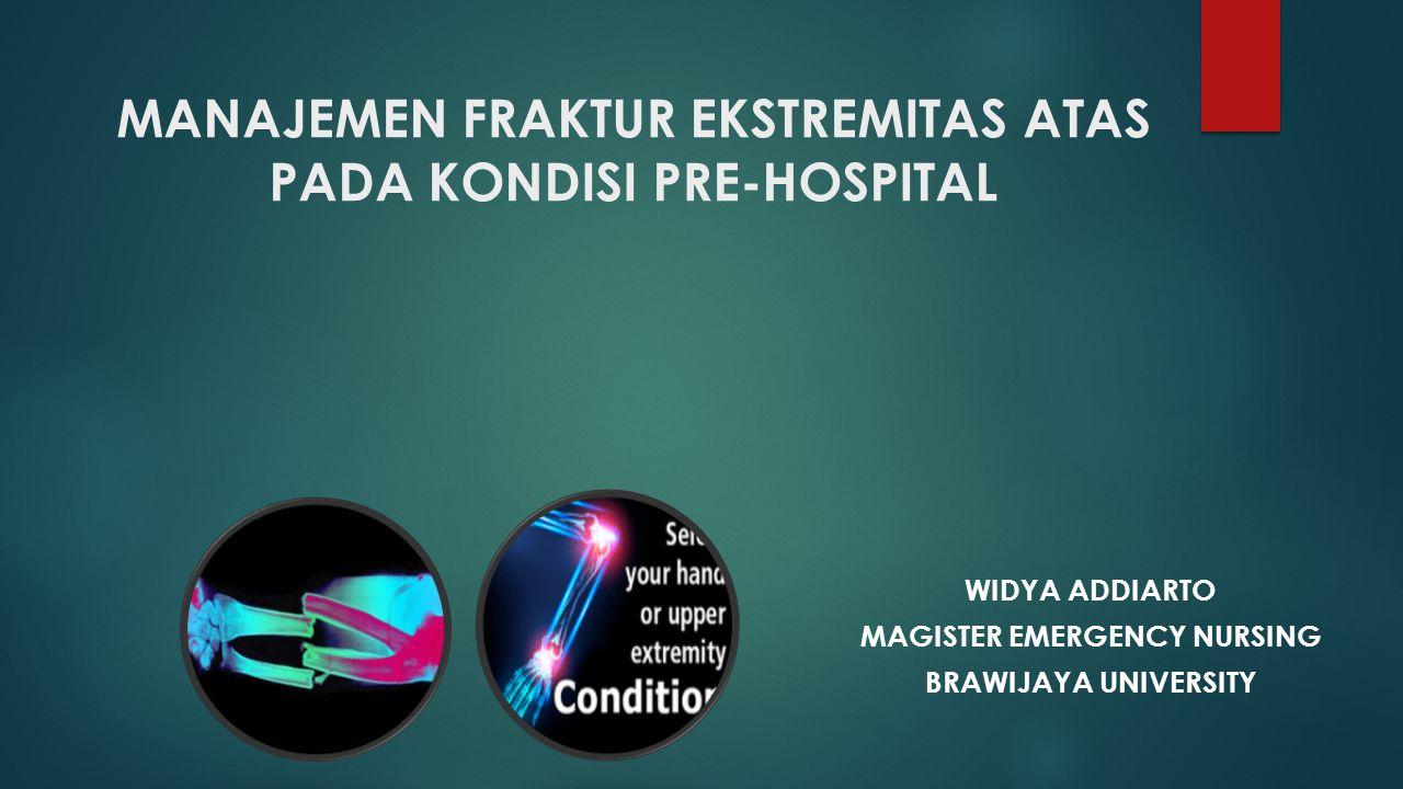 MANAJEMEN FRAKTUR EKSTREMITAS ATAS PADA KONDISI PRE-HOSPITAL WIDYA ADDIARTO MAGISTER EMERGENCY NURSING BRAWIJAYA UNIVERSITY