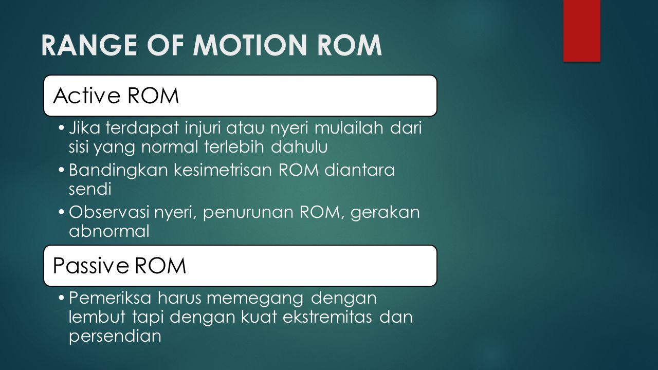 RANGE OF MOTION ROM Active ROM Jika terdapat injuri atau nyeri mulailah dari sisi yang normal terlebih dahulu Bandingkan kesimetrisan ROM diantara sen