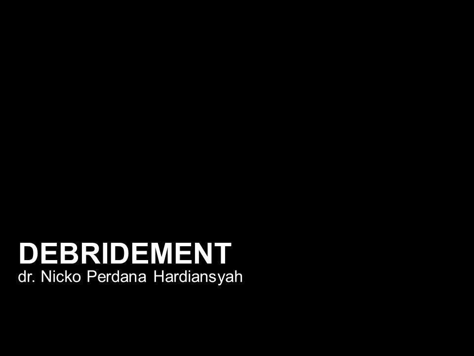 DEBRIDEMENT dr. Nicko Perdana Hardiansyah