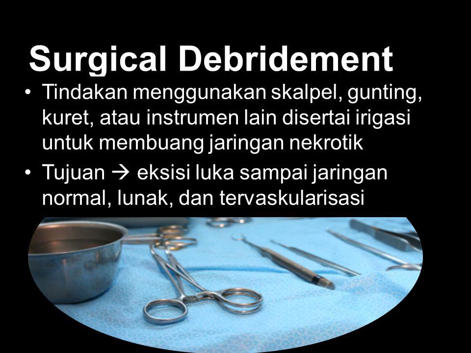 Surgical Debridement Tindakan menggunakan skalpel, gunting, kuret, atau instrumen lain disertai irigasi untuk membuang jaringan nekrotik Tujuan  eksi
