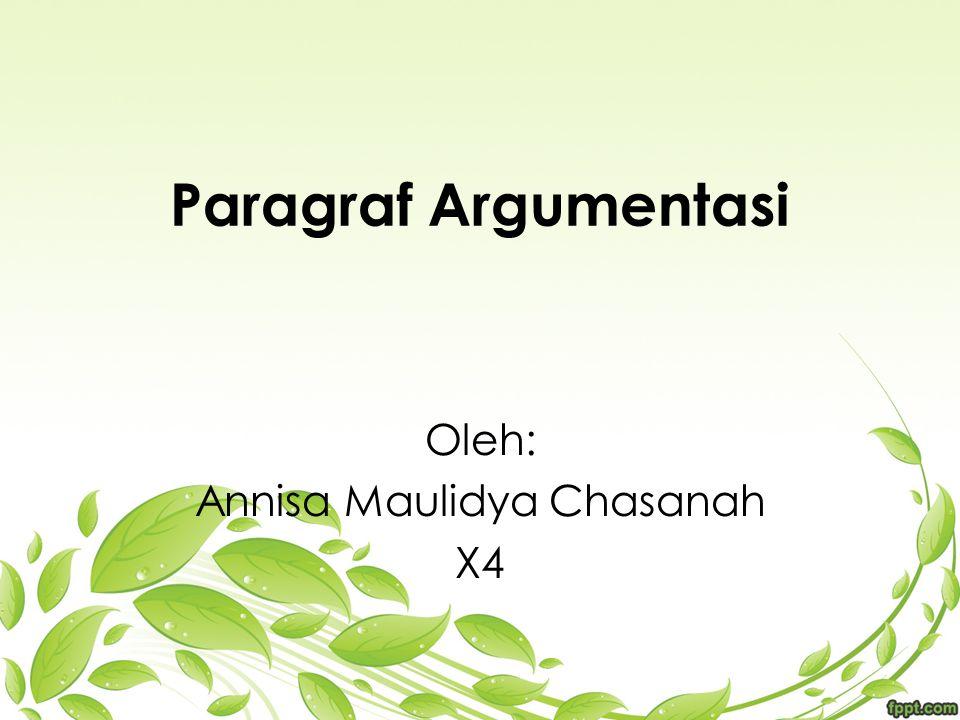 Paragraf Argumentasi Oleh: Annisa Maulidya Chasanah X4