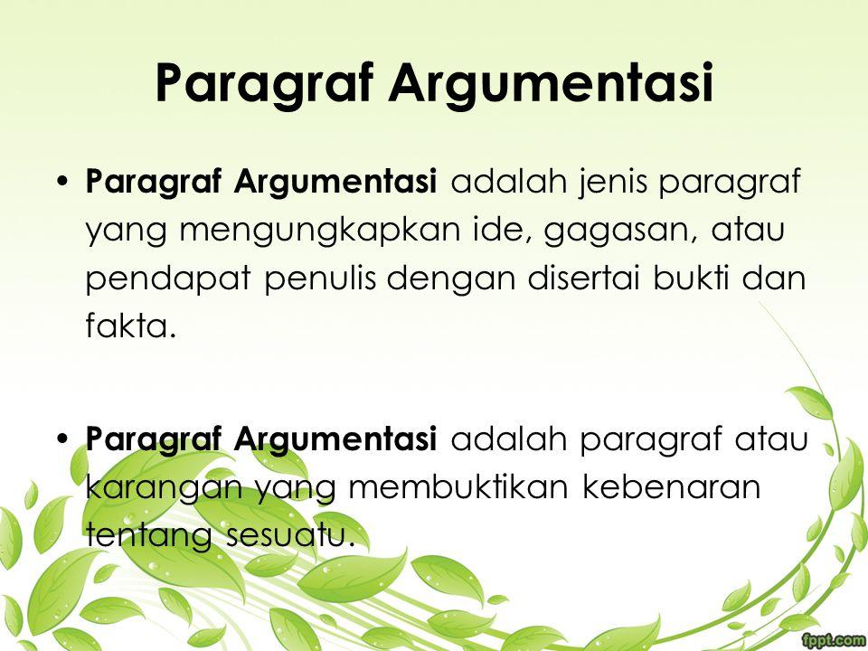 Paragraf Argumentasi Paragraf Argumentasi adalah jenis paragraf yang mengungkapkan ide, gagasan, atau pendapat penulis dengan disertai bukti dan fakta