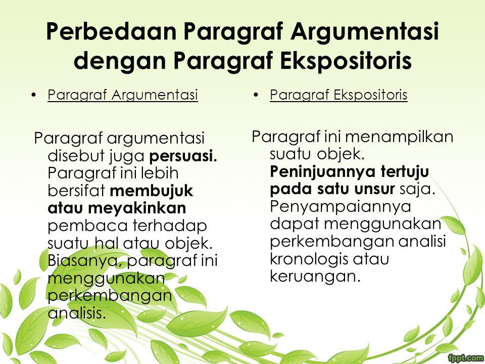 Perbedaan Paragraf Argumentasi dengan Paragraf Ekspositoris Paragraf Argumentasi Paragraf argumentasi disebut juga persuasi. Paragraf ini lebih bersif