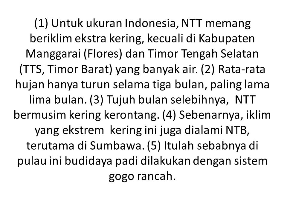 (1) Untuk ukuran Indonesia, NTT memang beriklim ekstra kering, kecuali di Kabupaten Manggarai (Flores) dan Timor Tengah Selatan (TTS, Timor Barat) yan