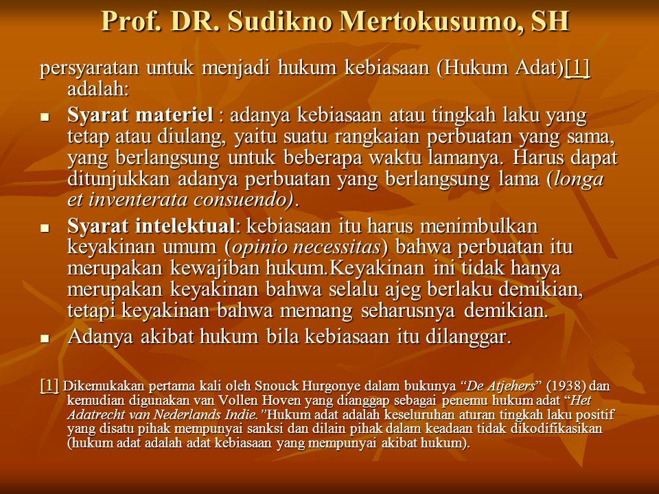 Prof. DR. Sudikno Mertokusumo, SH persyaratan untuk menjadi hukum kebiasaan (Hukum Adat)[1] adalah: [1] Syarat materiel : adanya kebiasaan atau tingka