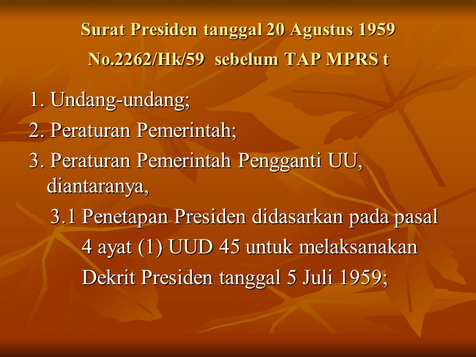 Surat Presiden tanggal 20 Agustus 1959 No.2262/Hk/59 sebelum TAP MPRS t 1. Undang-undang; 2. Peraturan Pemerintah; 3. Peraturan Pemerintah Pengganti U