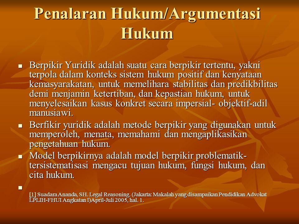 Penalaran Hukum/Argumentasi Hukum Berpikir Yuridik adalah suatu cara berpikir tertentu, yakni terpola dalam konteks sistem hukum positif dan kenyataan
