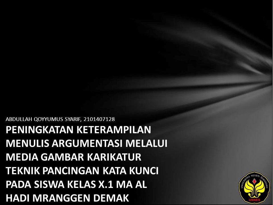 Identitas Mahasiswa - NAMA : ABDULLAH QOYYUMUS SYARIF - NIM : 2101407128 - PRODI : Pendidikan Bahasa, Sastra Indonesia, dan Daerah (Pendidikan Bahasa dan Sastra Indonesia) - JURUSAN : Bahasa & Sastra Indonesia - FAKULTAS : Bahasa dan Seni - EMAIL : qoysherif28 pada domain yahoo.co.id - PEMBIMBING 1 : Dr.Subyantoro,M.Hum.