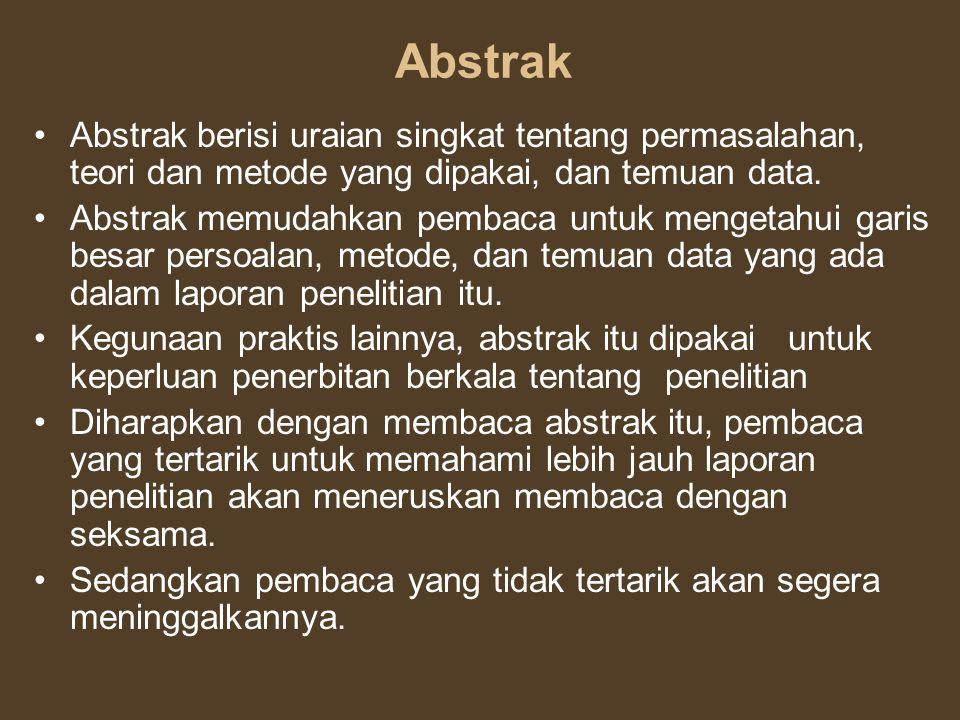 Abstrak Abstrak berisi uraian singkat tentang permasalahan, teori dan metode yang dipakai, dan temuan data. Abstrak memudahkan pembaca untuk mengetahu