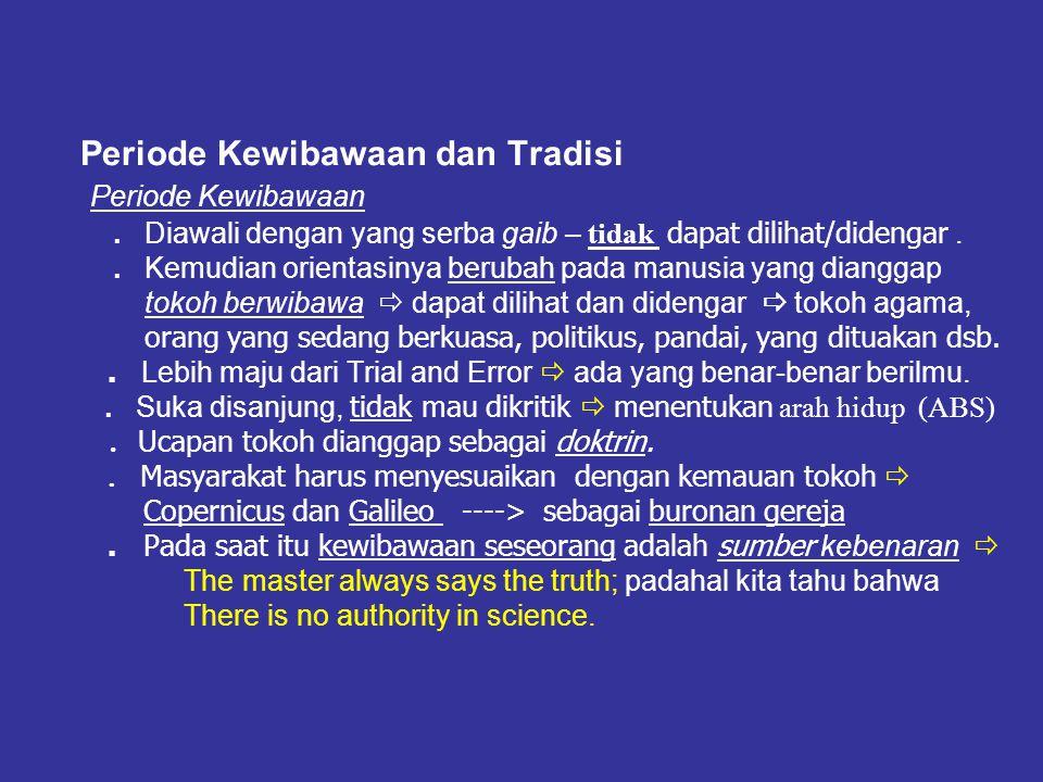 Ilmu Pengetahuan dan Kebenaran …….(3) Periode Kewibawaan dan Tradisi Periode Kewibawaan. Diawali dengan yang serba gaib – tidak dapat dilihat/didengar