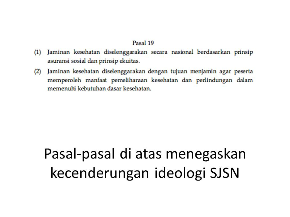 Pasal-pasal di atas menegaskan kecenderungan ideologi SJSN