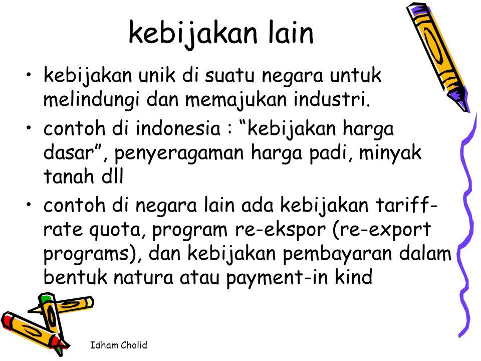 """Idham Cholid kebijakan lain kebijakan unik di suatu negara untuk melindungi dan memajukan industri. contoh di indonesia : """"kebijakan harga dasar"""", pen"""