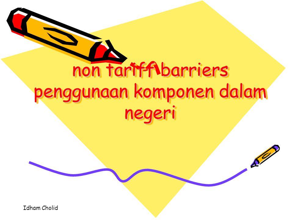 Idham Cholid non tariff barriers penggunaan komponen dalam negeri